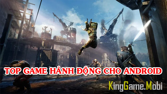 game hanh dong hay cho android - Top Game Hành Động Hay Cho Android