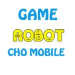 top game robot hay tren mobile 150x150 - Top Game Robot Hay Trên Mobile