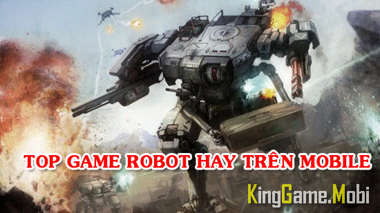 top game robot hay tren mobile android ios - Top Game Robot Hay Trên Mobile
